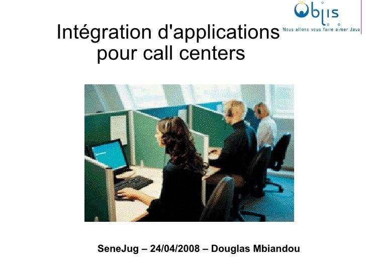 Intégration d'applications  pour call centers SeneJug – 24/04/2008 – Douglas Mbiandou