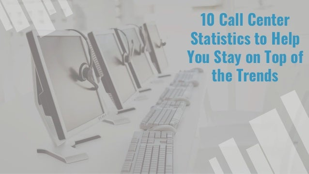 10 Call Center Statistics to Help You Stay on Top of the Trends
