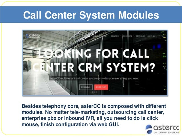 Call Center System Modules Besides telephony core, asterCC is composed with different modules. No matter tele-marketing, o...
