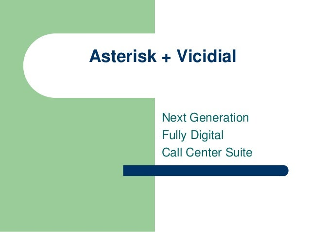 Asterisk + Vicidial         Next Generation         Fully Digital         Call Center Suite