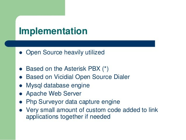 Implementation   Open Source heavily utilized   Based on the Asterisk PBX (*)   Based on Vicidial Open Source Dialer  ...