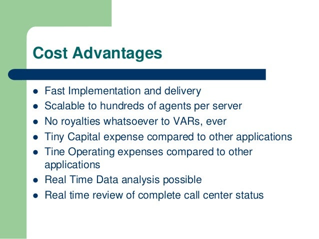 Cost Advantages   Fast Implementation and delivery   Scalable to hundreds of agents per server   No royalties whatsoeve...