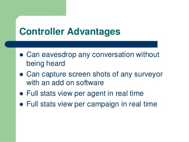 Controller Advantages   Can eavesdrop any conversation without    being heard   Can capture screen shots of any surveyor...