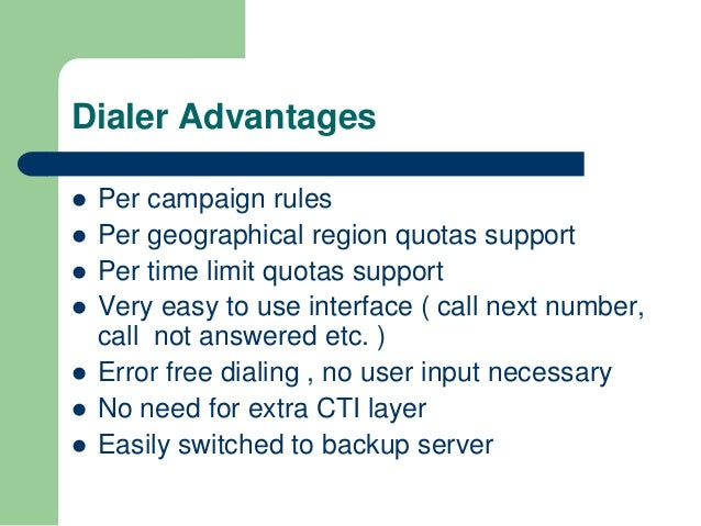 Dialer Advantages   Per campaign rules   Per geographical region quotas support   Per time limit quotas support   Very...