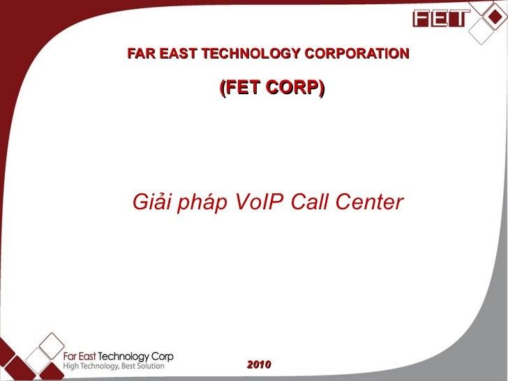 FAR EAST TECHNOLOGY CORPORATION  (FET CORP) 2010 Giải pháp VoIP Call Center