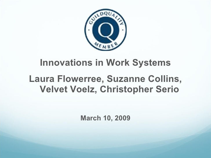<ul><li>Innovations in Work Systems </li></ul><ul><li>Laura Flowerree, Suzanne Collins, Velvet Voelz, Christopher Serio </...
