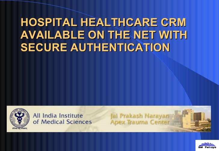 HOSPITAL HEALTHCARE CRM AVAILABLE ON THE NET WITH SECURE AUTHENTICATION