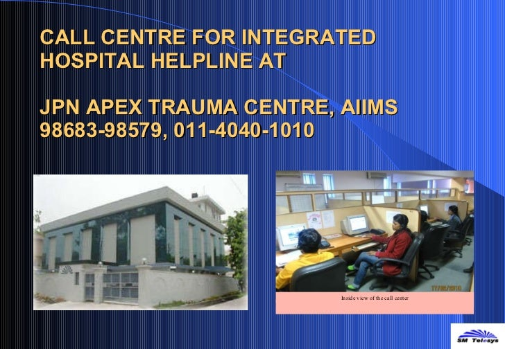 CALL CENTRE FOR INTEGRATED HOSPITAL HELPLINE AT JPN APEX TRAUMA CENTRE, AIIMS 98683-98579, 011-4040-1010 Inside view of th...
