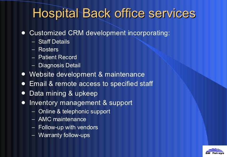 Hospital Back office services <ul><li>Customized CRM development incorporating: </li></ul><ul><ul><li>Staff Details </li><...