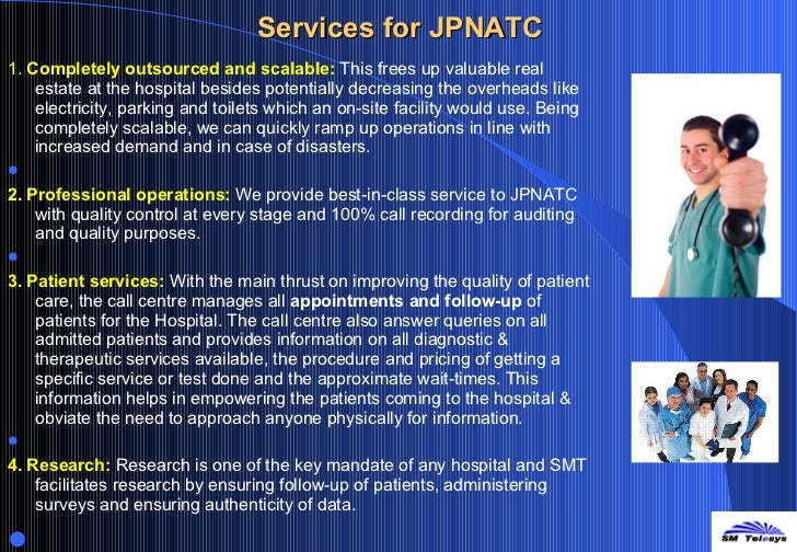 Services for JPNATC <ul><li>1. Completely outsourced and scalable:   This frees up valuable real estate at the hospital b...