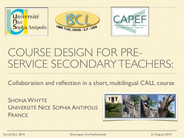 COURSE DESIGN FOR PRE- SERVICE SECONDARYTEACHERS: Collaboration and reflection in a short, multilingual CALL course EuroCAL...