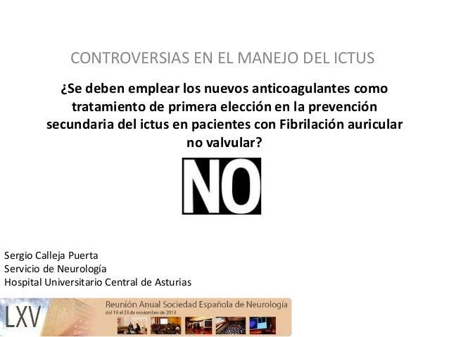 CONTROVERSIAS EN EL MANEJO DEL ICTUS ¿Se deben emplear los nuevos anticoagulantes como tratamiento de primera elección en ...