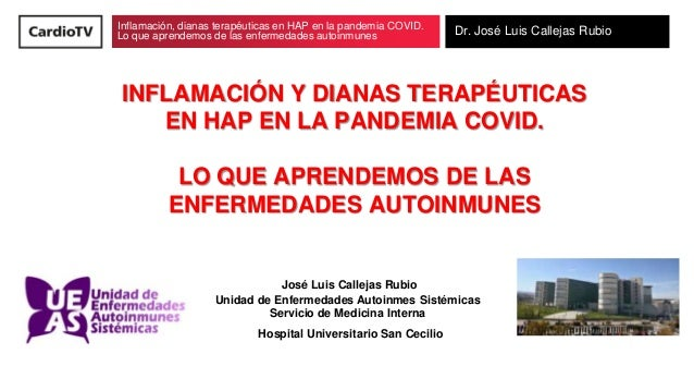 Inflamación, dianas terapéuticas en HAP en la pandemia COVID. Lo que aprendemos de las enfermedades autoinmunes Dr. José L...