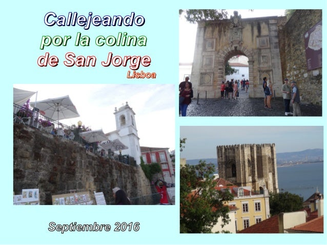 CallejeandoCallejeando por la colinapor la colina de San Jorgede San Jorge LisboaLisboa Septiembre 2016Septiembre 2016