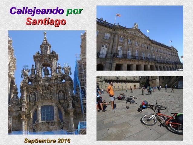 CallejeandoCallejeando porpor SantiagoSantiago Septiembre 2016Septiembre 2016