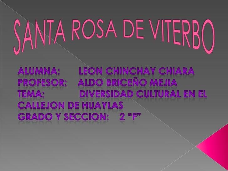 SANTA ROSA DE VITERBO<br />ALUMNA:       LEON CHINCHAY CHIARA<br />PROFESOR:    ALDO BRICEÑO MEJIA<br />TEMA:             ...