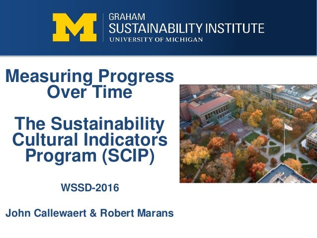 Measuring Progress Over Time The Sustainability Cultural Indicators Program (SCIP) WSSD-2016 John Callewaert & Robert Mara...