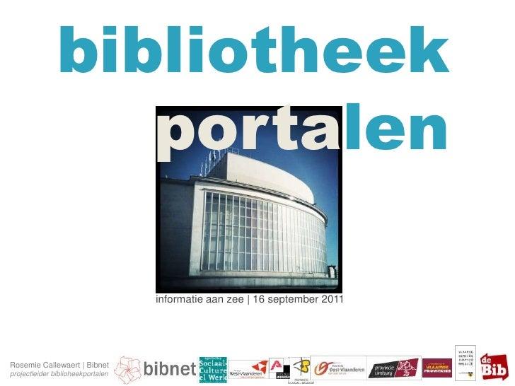 bibliotheek                  portalen                                   informatie aan zee | 16 september 2011Rosemie Call...