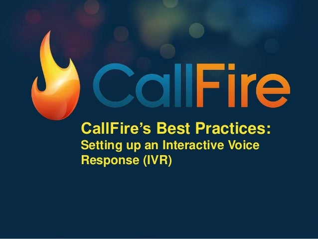 CallFire's Best Practices:Setting up an Interactive VoiceResponse (IVR)