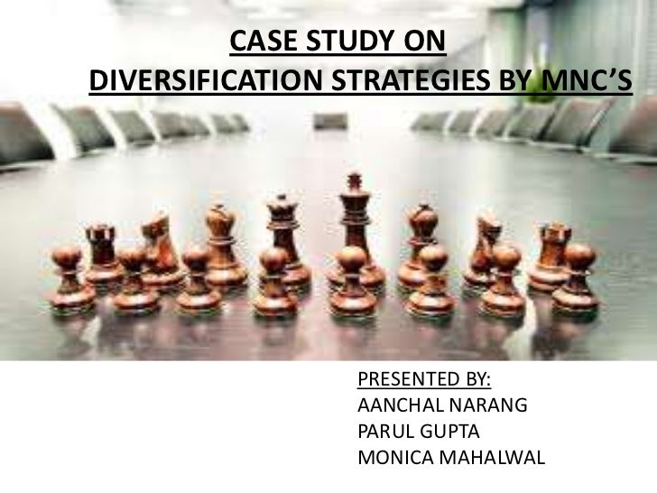 CASE STUDY ONDIVERSIFICATION STRATEGIES BY MNC'S                 PRESENTED BY:                 AANCHAL NARANG             ...