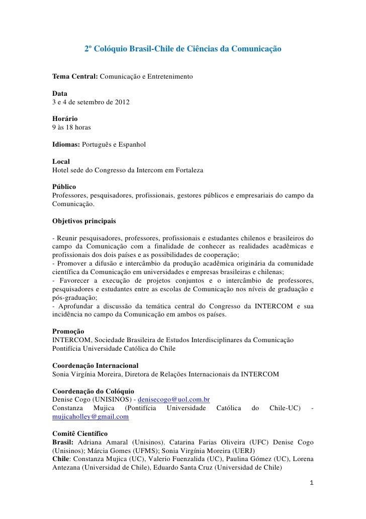 2º Colóquio Brasil-Chile de Ciências da ComunicaçãoTema Central: Comunicação e EntretenimentoData3 e 4 de setembro de 2012...