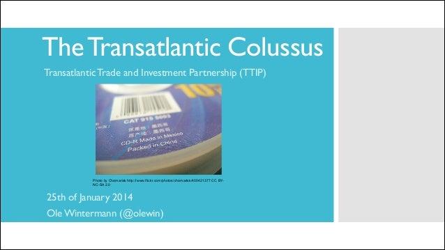 The Transatlantic Colussus Transatlantic Trade and Investment Partnership (TTIP)  Photo by Chamarisk http://www.flickr.com...