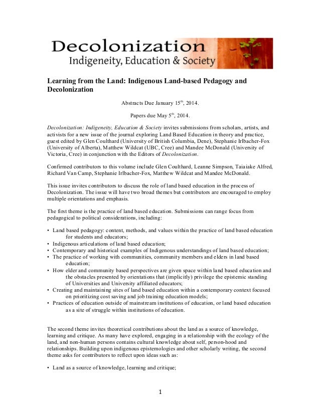 1	    	    	    Learning from the Land: Indigenous Land-based Pedagogy and Decolonization Abstracts Due January 15th , 2...
