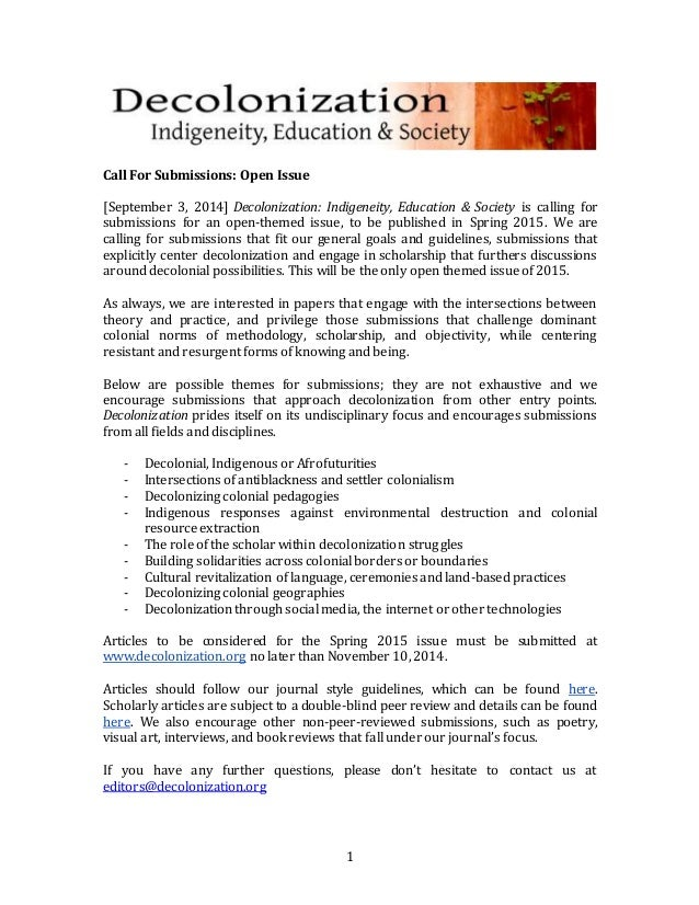 1  Call For Submissions: Open Issue  [September 3, 2014] Decolonization: Indigeneity, Education & Society is calling for  ...