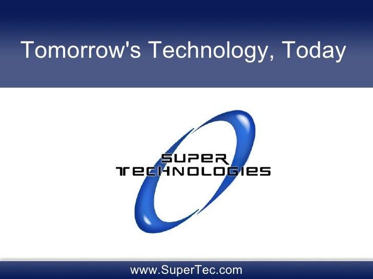 Tomorrow's Technology, Today www.SuperTec.com
