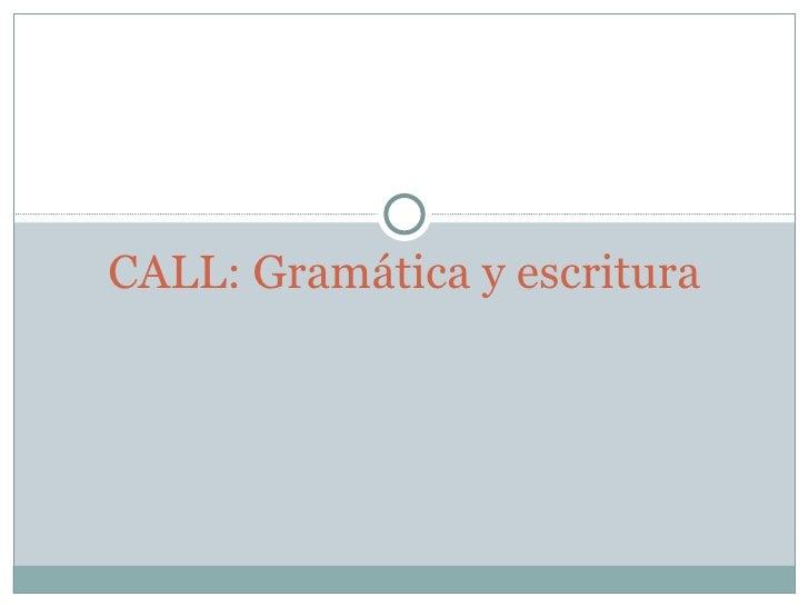 CALL: Gram ática y escritura