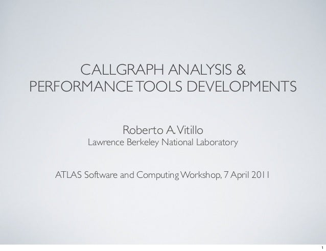 CALLGRAPH ANALYSIS & PERFORMANCETOOLS DEVELOPMENTS Roberto A.Vitillo Lawrence Berkeley National Laboratory ATLAS Software ...