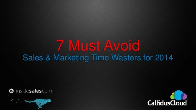 7 Must Avoid Sales & Marketing Time Wasters for 2014
