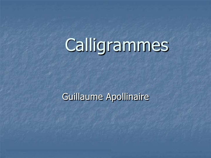 Calligrammes<br />Guillaume Apollinaire<br />