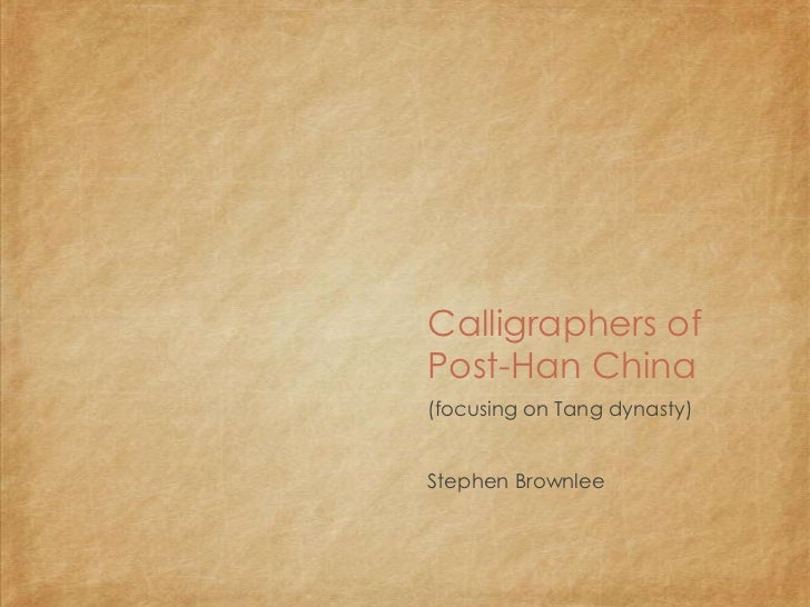 Calligraphers ofPost-Han China(focusing on Tang dynasty)Stephen Brownlee