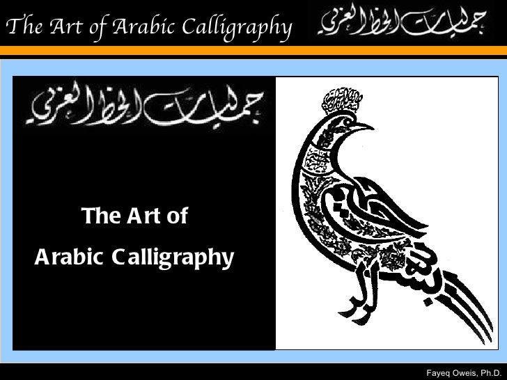 The Art of Arabic Calligraphy       The A rt of   A rabic C alligraphy                                Fayeq Oweis, Ph.D.