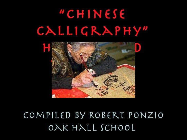 """"""" Chinese Calligraphy"""" History and Technique Compiled by Robert Ponzio Oak Hall School"""