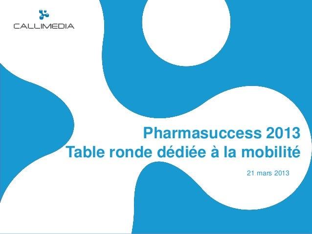 Pharmasuccess 2013Table ronde dédiée à la mobilité21 mars 2013