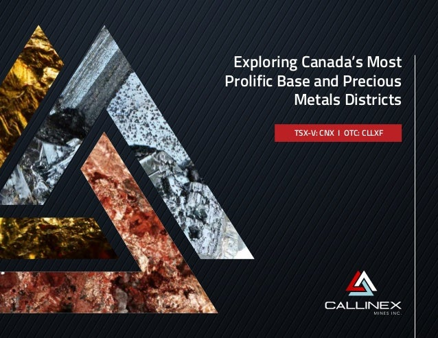 Exploring Canada's Most Prolific Base and Precious Metals Districts TSX-V: CNX I OTC: CLLXF