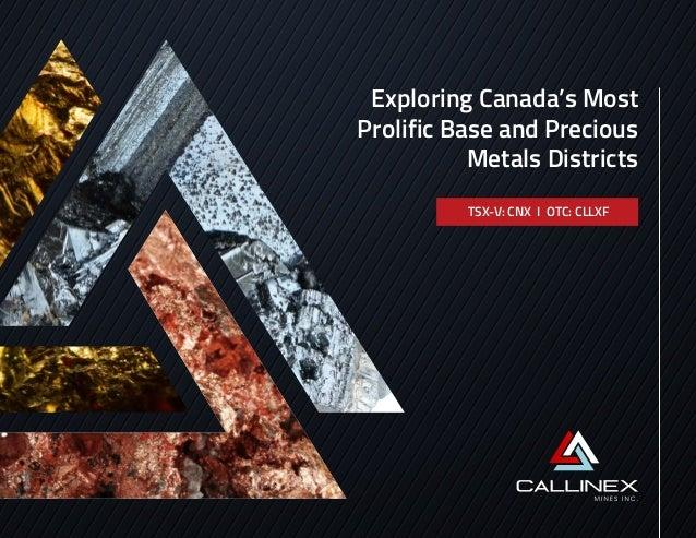 Exploring Canada's Most Prolific Base and Precious Metals Districts TSX-V: CNX I OTC: CLLXF