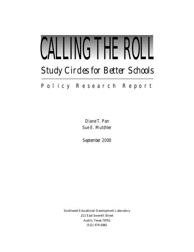 CALLINGTHEROLLStudy Circles for Better Schools P o l i c y R e s e a r c h R e p o r t Diane T. Pan Sue E. Mutchler Septem...