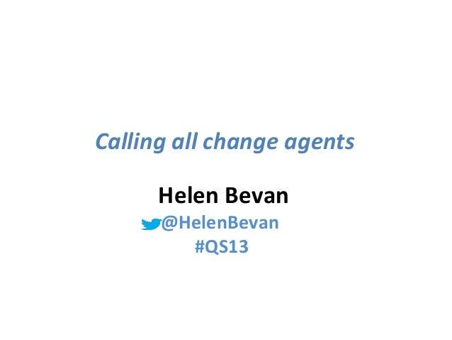 @helenbevan #Quality2013 #Qradicals#Quality2013 #QradicalsCalling all change agentsHelen Bevan@HelenBevan#QS13