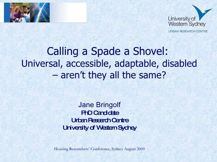 Calling a Spade a Shovel:  Universal, accessible, adaptable, disabled – aren't they all the same? Jane Bringolf PhD Candid...