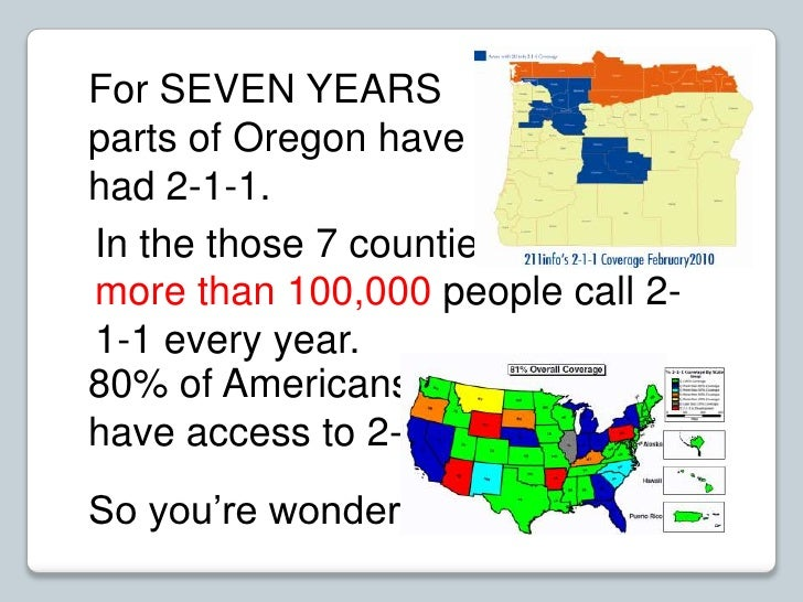 For SEVEN YEARS<br />parts of Oregon have had 2-1-1.  <br />In the those 7 counties –<br />more than 100,000 people call 2...