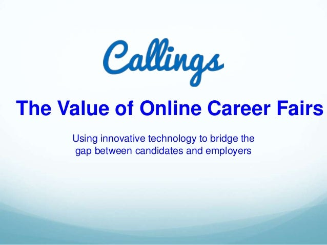 Using innovative technology to bridge the gap between candidates and employers The Value of Online Career Fairs