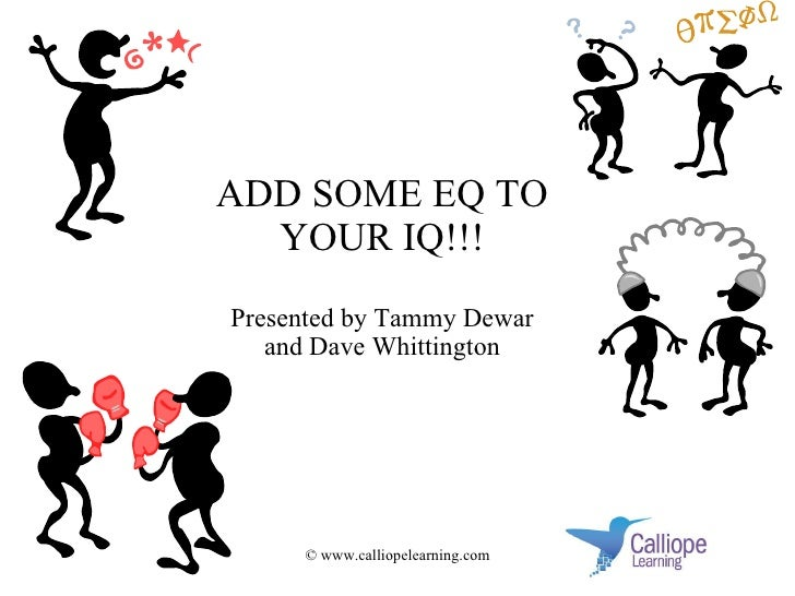 ADD SOME EQ TO YOUR IQ!!! Presented by Tammy Dewar and Dave Whittington