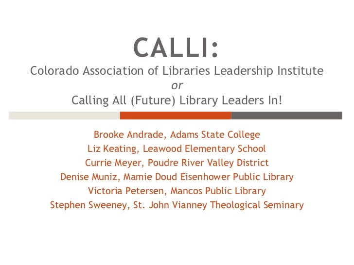 CALLI: Colorado Association of Libraries Leadership Institute or Calling All (Future) Library Leaders In!<br />Brooke Andr...