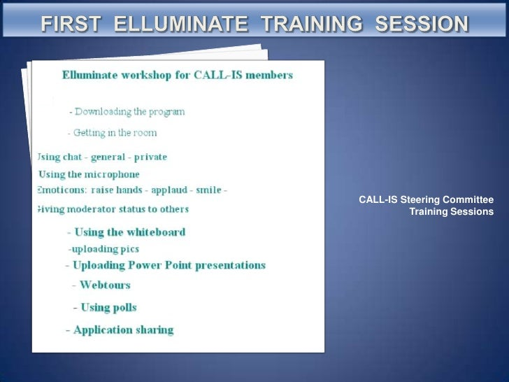 first  Elluminate  Training  Session<br />CALL-IS Steering Committee Training Sessions<br />