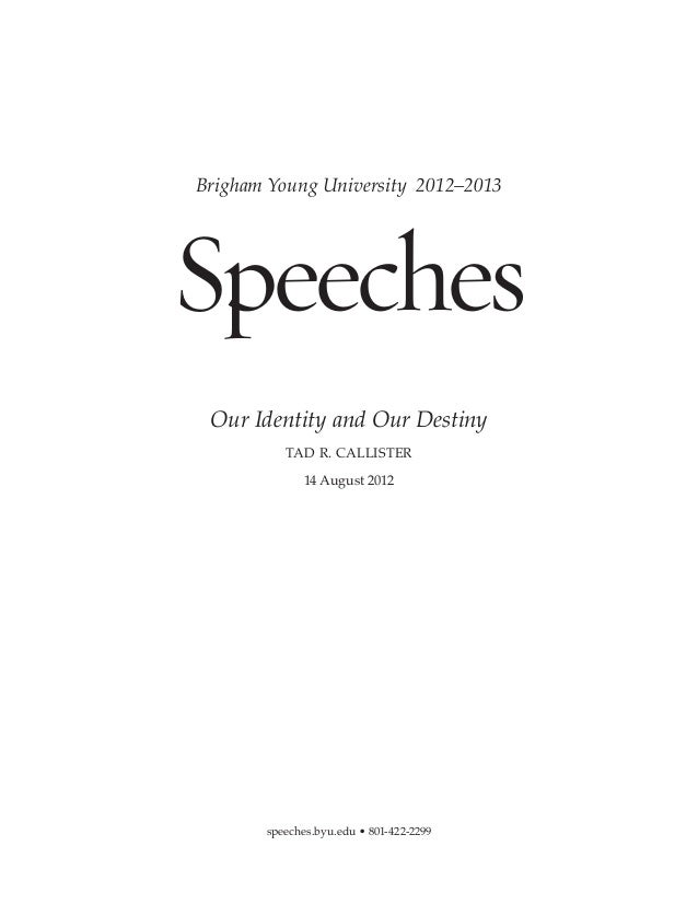 Brigham Young University 2012–2013Speeches Our Identity and Our Destiny          TAD R. CALLISTER              14 August 2...