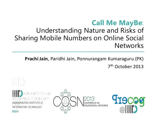 Call Me MayBe: Understanding Nature and Risks of Sharing Mobile Numbers on Online Social Networks Prachi Jain, Paridhi Jai...