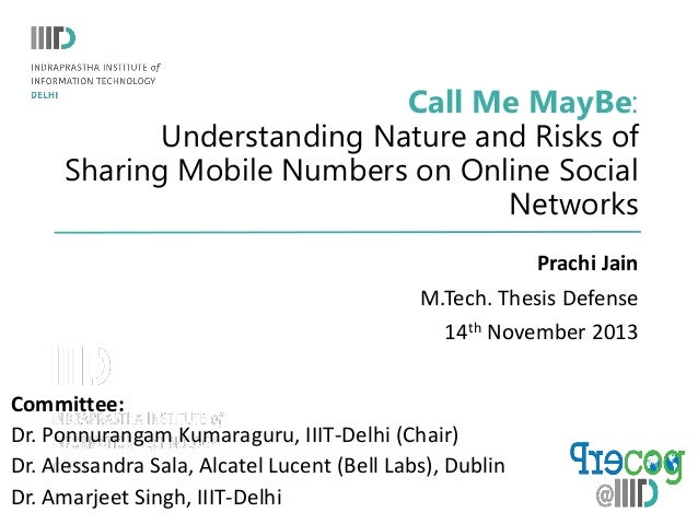 Call Me MayBe: Understanding Nature and Risks of Sharing Mobile Numbers on Online Social Networks Prachi Jain M.Tech. Thes...